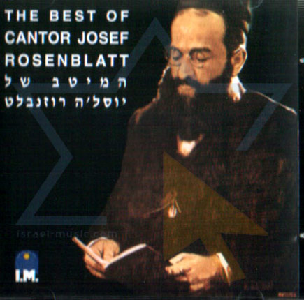 The Best of Cantor Josef Rosenblatt by Cantor Yossele Rosenblatt