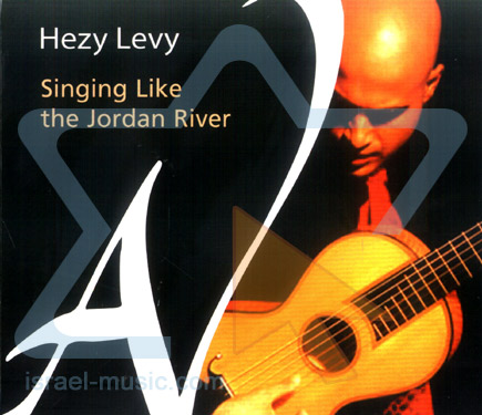 Singing Like the Jordan River - Hezy Levy