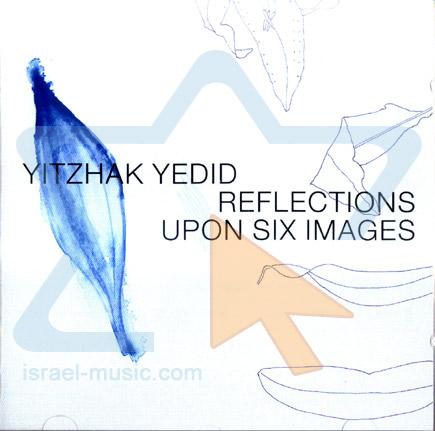 Reflections Upon Six Images by Yitzhak Yedid
