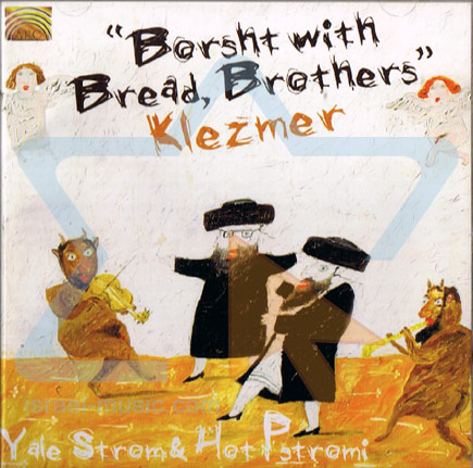 Borsht With Bread, Brothers / Klezmer by Yale Strom & Hot Pstromi