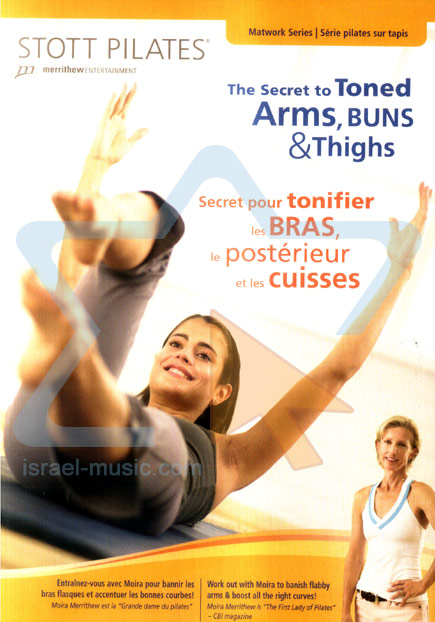 Stott Pilates - The Secret to Toned Arms, Buns and Thighs Par Moira Merrithew