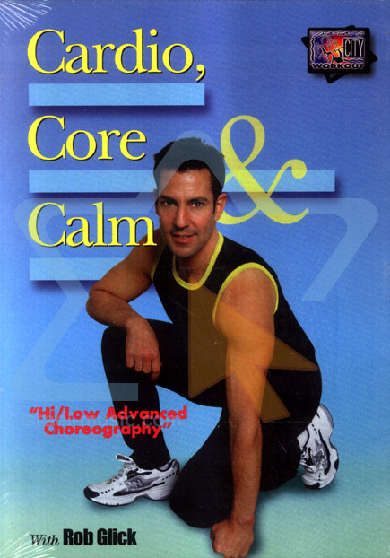 Cardio, Core and Calm by Rob Glick