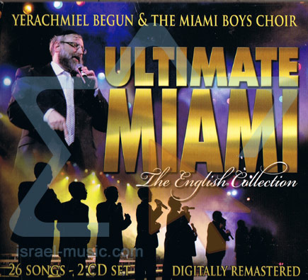 Ultimate Miami - The English Collection by Yerachmiel Begun and the Miami Boys Choir