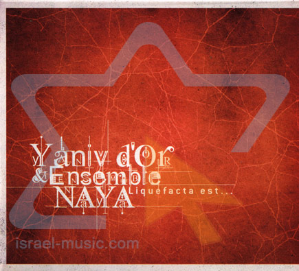 Liquefacta Est... by Yaniv D'or & Ensemble Naya