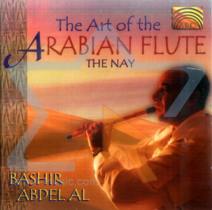 The Art of the Arabian Flute - The Nay by Bashir Abdel'Aal