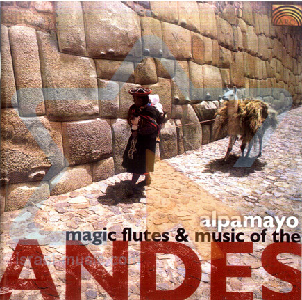 Magic Flutes & Music from the Andes by Alpamayo