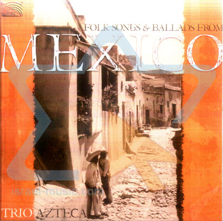 Folk Songs & Ballads from Mexico by Trio Azteca