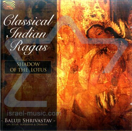 Classical Indian Ragas - Shadow of the Lotus Par Baluji Shrivastav