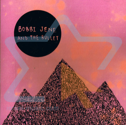 Bobbi Jene and the Bullet by Bobbi Jene And the Bullet