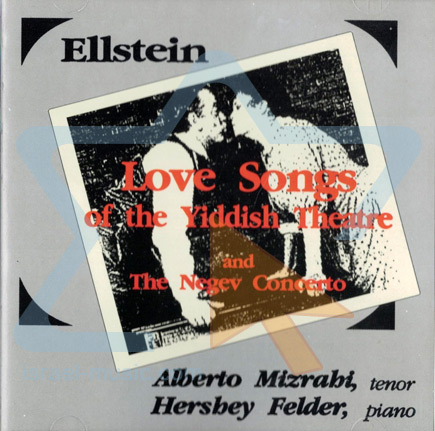 Ellstein: Love Songs of the Yiddish Theatre and The Negev Concerto Di Alberto Mizrahi