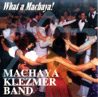 What a Machaya by Machaya Klezmer Band