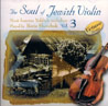 The Soul Of Jewish Violin - Vol. 3 by Boris Savchuk