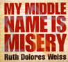 My Middle Name is Misery by Ruth Dolores Waiss