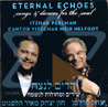 Eternal Echoes by Itzhak Perlman and Cantor Yitzchak Meir Helfgot