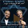 Eternal Echoes Por Itzhak Perlman and Cantor Yitzchak Meir Helfgot