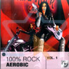 100 Percent Rock - Aerobic Vol. 1 by Various